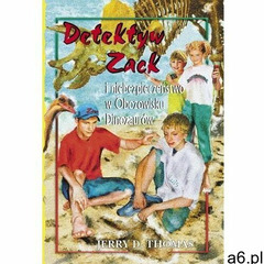 Detektyw Zack i niebezpieczenstwo w Obozowisku Dinozaurów Tom 5. - Thomas Jerry D. - książka (978838 - ogłoszenia A6.pl