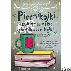 Piernikajki czyli toruńskie piernikowe bajki niekoniecznie dla najmłodszych (240 str.) - ogłoszenia A6.pl