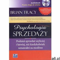 Psychologia sprzedaży. Podnieś sprzedaż szybciej i łatwiej, niż kiedykolwiek uznawałeś za możliwe. K - ogłoszenia A6.pl