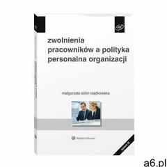 Zwolnienia pracowników a polityka personalna organizacji - małgorzata sidor-rządkowska (pdf) (978838 - ogłoszenia A6.pl