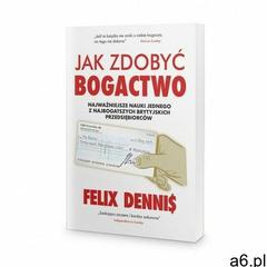 Jak zdobyć bogactwo - Felix Dennis - ogłoszenia A6.pl
