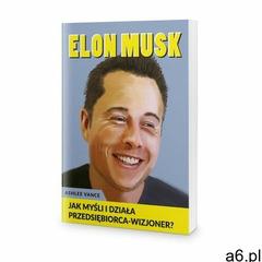 Elon Musk - Jak myśli i działa przedsiębiorca wizjoner - Ashlee Vance - ogłoszenia A6.pl