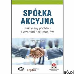Spółka akcyjna praktyczny poradnik - michał koralewski (9788378047353) - ogłoszenia A6.pl