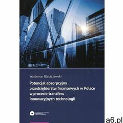 Potencjał absorpcyjny przedsiębiorstw finansowych w Polsce w procesie transferu innowacyjnych techno - ogłoszenia A6.pl