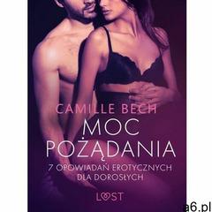 Moc pożądania. 7 opowiadań erotycznych dla dorosłych - camille bech (mobi) - ogłoszenia A6.pl