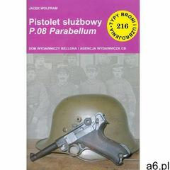Jacek Wolfram. Pistolet służbowy P.08 Parabellum., Bellona - ogłoszenia A6.pl