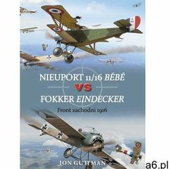 Nieuport 11/16 Bébé vs Fokker Eindecker - Jon Guttman (9788365746504) - ogłoszenia A6.pl