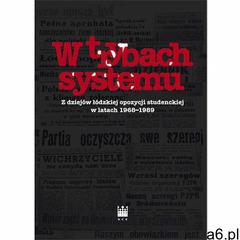 W trybach systemu Z dziejów łódzkiej opozycji studenckiej w latach 1968-1989 - Narodowe Centrum Kult - ogłoszenia A6.pl