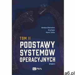 Podstawy systemów operacyjnych tom 2 wyd. 2020 - abraham silberschatz,greg gagne,peter b. galvin - ogłoszenia A6.pl