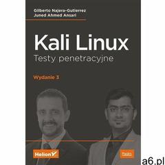Kali Linux. Testy penetracyjne. Wydanie III - Gilberto Najera-Gutierrez, Juned Ahmed Ansari, oprawa  - ogłoszenia A6.pl