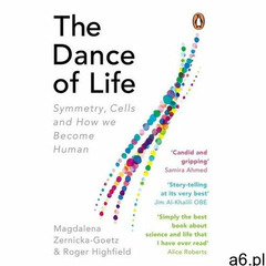 The Dance of Life. Symmetry, Cells and How We Become Human - Zernicka-Goetz Magdalena, Highfield Rog - ogłoszenia A6.pl