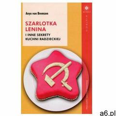 Szarlotka Lenina i inne sekrety kuchni radzieckiej - Dostawa 0 zł, von Anya Bremzen - ogłoszenia A6.pl