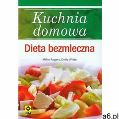 Kuchnia domowa. Dieta bezmleczna (256 str.) - ogłoszenia A6.pl