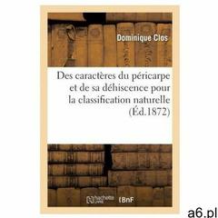 Des caracteres du pericarpe et de sa dehiscence pour la classification naturelle (9782019559540) - ogłoszenia A6.pl