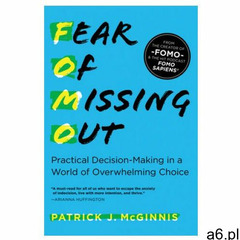 Fear of Missing Out: Practical Decision-Making in a World of Overwhelming Choice - ogłoszenia A6.pl