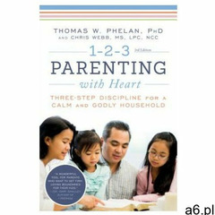 1-2-3 Parenting with Heart: Three-Step Discipline for a Calm and Godly Household (9781492653028) - ogłoszenia A6.pl