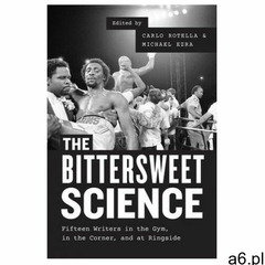 Bittersweet Science - Fifteen Writers in the Gym, in the Corner, and at Ringside (9780226346205) - ogłoszenia A6.pl