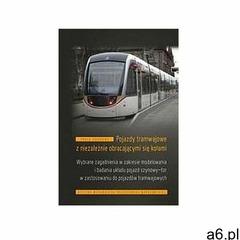 Pojazdy tramwajowe z niezależnie obracającymi... - Praca zbiorowa (9788381560108) - ogłoszenia A6.pl
