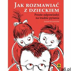 Jak rozmawiać z dzieckiem. Proste odpowiedzi na trudne pytania - Justyna Korzeniewska (96 str.) - ogłoszenia A6.pl