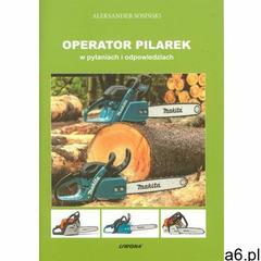 Operator pilarek w pytaniach i odpowiedziach + zakładka do książki GRATIS, Liwona - ogłoszenia A6.pl