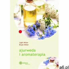 Ajurweda i aromaterapia / Zielone - Miller Light, Miller Bryan - książka (2020) - ogłoszenia A6.pl
