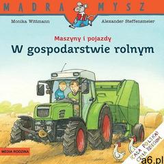 Mądra Mysz. Maszyny i pojazdy. W gospodarstwie rolnym - Monika Wittmann - książka (9788380089105) - ogłoszenia A6.pl