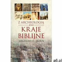 Z archeologią przez kraje biblijne - Wysyłka od 3,99 - porównuj ceny z wysyłką (9788372953407) - ogłoszenia A6.pl
