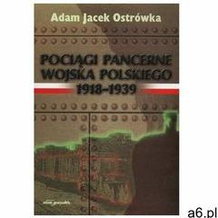 Pociągi pancerne Wojska Polskiego Ostrówka Adam Jacek - ogłoszenia A6.pl