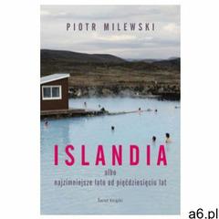 Islandia albo najzimniejsze lato od pięćdziesięciu lat [Milewski Piotr] (9788381390286) - ogłoszenia A6.pl