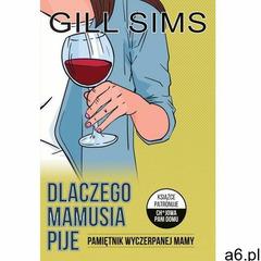 Dlaczego mamusia pije. Pamiętnik wyczerpanej mamy (9788327640093) - ogłoszenia A6.pl
