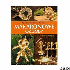 Makaronowe ozdoby i dekoracje - Jeśli zamówisz do 14:00, wyślemy tego samego dnia. (9788377733202) - ogłoszenia A6.pl