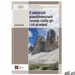O niektórych prawidłowościach rozwoju rzeźby gór i ich przedpoli (2019) - ogłoszenia A6.pl