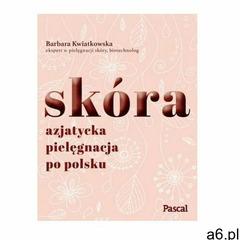 Skóra. Azjatycka pielęgnacja po polsku Barbara Kwiatkowska - ogłoszenia A6.pl