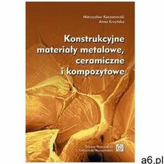 Konstrukcyjne materiały metalowe, ceramiczne... - Mieczysław Kaczorowski, Anna Krzyńska - książka (9 - ogłoszenia A6.pl