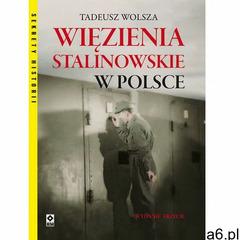 Więzienia stalinowskie w Polsce- bezpłatny odbiór zamówień w Krakowie (płatność gotówką lub kartą).  - ogłoszenia A6.pl