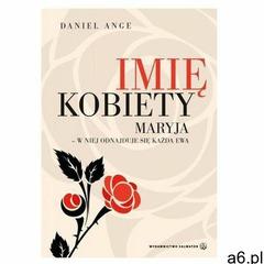 Imię kobiety. Maryja - w niej odnajduje... (9788375803501) - ogłoszenia A6.pl