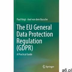The EU General Data Protection Regulation (GDPR) Voigt, Paul - ogłoszenia A6.pl
