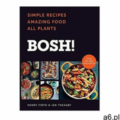 BOSH!: Simple Recipes. Amazing Food. All Plants. Theasby Ian - ogłoszenia A6.pl