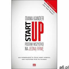 Startup. Postaw wszystko na jedną firmę, Diana Kander - ogłoszenia A6.pl