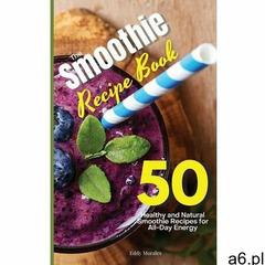 The Smoothie Recipe Book Morales, Eddy (1914405307) - ogłoszenia A6.pl