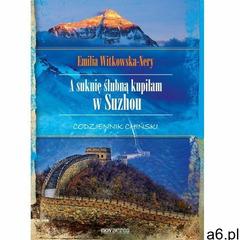 A suknię ślubną kupiłam w Suzhou. Codziennik chiński - Emilia Witkowska-Nery (358 str.) - ogłoszenia A6.pl