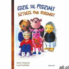Gdzie się podziały sztućce pani Burgand? - Lech Cieśliński, Kasia Turajczyk (84 str.) - ogłoszenia A6.pl