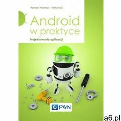 Android w praktyce. Projektowanie aplikacji - Roman Wantoch-Rekowski, Roman Wantoch-Rekowski - ogłoszenia A6.pl