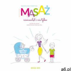 Masaż niemowląt i nie tylko, czyli jak się cieszyć rodzicielstwem dzień po dniu - Magdalena Fabritiu - ogłoszenia A6.pl