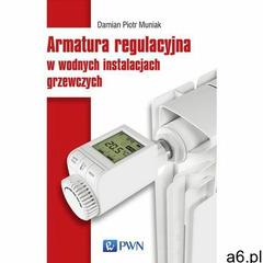 Armatura regulacyjna w wodnych instalacjach grzewczych, Wydawnictwo Naukowe PWN - ogłoszenia A6.pl