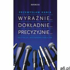 Wyraźnie... Dokładnie... Precyzyjnie... - Przemysław Kania (9788379420605) - ogłoszenia A6.pl