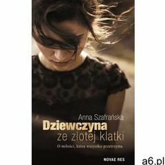 Dziewczyna ze złotej klatki - Anna Szafrańska (EPUB), Anna Szafrańska - ogłoszenia A6.pl