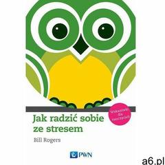 Jak radzić sobie ze stresem. Wskazówki dla nauczycieli, Bill Rogers - ogłoszenia A6.pl