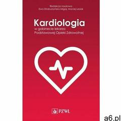 Kardiologia w gabinecie lekarza Podstawowej Opieki Zdrowotnej - Maciej Lesiak, Ewa Straburzyńska Mig - ogłoszenia A6.pl