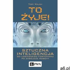 To żyje! Sztuczna inteligencja - Toby Walsh (EPUB), Wydawnictwo Naukowe PWN - ogłoszenia A6.pl